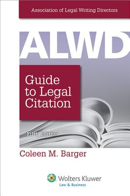 Alwd Guide to Legal Citation - Association of Legal Writing Directors (Cor), and Barger, Coleen M