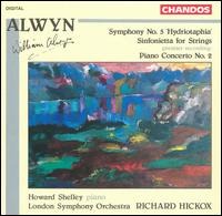 "Alwyn: Symphony No. 5 ""Hydriotaphia""; Sinfonietta for Strings; Piano Concerto No. 2 - Edward Vanderspar (viola); Howard Shelley (piano); Konstantin Stdianov (violin); Timothy Walden (cello);..."