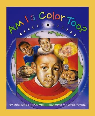 Am I a Color Too? - Cole, Heidi, and Vogl, Nancy
