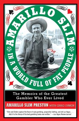 Amarillo Slim in a World Full of Fat People: The Memoir of the Greatest Gambler Who Ever Lived - Preston, Amarillo Slim