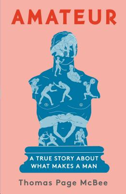 Amateur: A True Story about What Makes a Man - McBee, Thomas Page