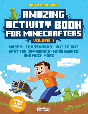 Amazing Activity Book for Minecrafters: Puzzles, Mazes, Dot-To-Dot, Spot the Difference, Crosswords, Maths, Word Search and More (Unofficial Book) - Publishing, Gameplay