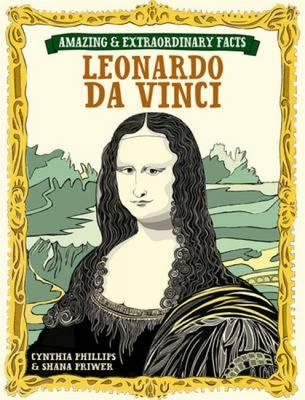 Amazing and Extraordinary: Leonardo Da Vinci - Priwer, Shana, and Phillips, Cynthia