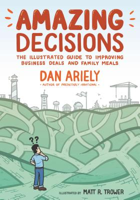 Amazing Decisions: The Illustrated Guide to Improving Business Deals and Family Meals - Ariely, Dan