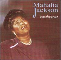 Amazing Grace - Mahalia Jackson