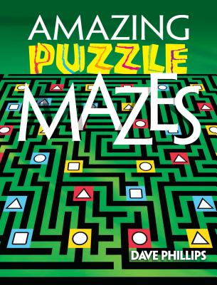 Amazing Puzzle Mazes - Phillips, Dave
