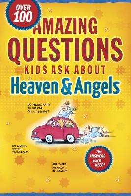 Amazing Questions Kids Ask about Heaven & Angels - Lucas, Daryl J (Editor), and Veerman, David R, and Galvin, James C, Ed.D.