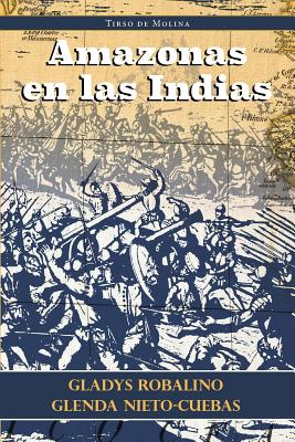 Amazonas En Las Indias - Molina, Tirso De, and Robalino, Gladys (Editor), and Nieto-Cuebas, Glenda (Editor)