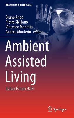 Ambient Assisted Living: Italian Forum 2014 - Andò, Bruno (Editor), and Siciliano, Pietro (Editor), and Marletta, Vincenzo (Editor)