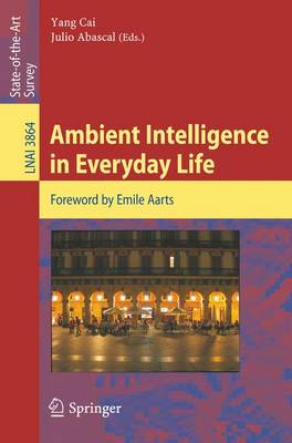 Ambient Intelligence in Everyday Life - Cai, Yang (Editor)
