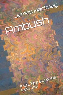 Ambush: (my Life's Surprise Attacks) - Hackney, James