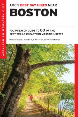 AMC's Best Day Hikes Near Boston: Four-Season Guide to 60 of the Best Trails in Eastern Massachusetts - Tougias, Michael