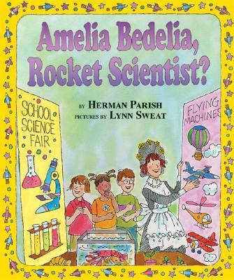Amelia Bedelia, Rocket Scientist? - Parish, Herman, and Sweat, Lynn (Illustrator)