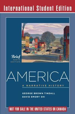 America: A Narrative History - Tindall, George Brown, and Shi, David E.