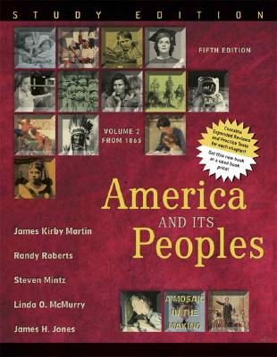 America and Its Peoples: A Mosaic in the Making: From 1865: Volume 2 - Martin, James Kirby, and Roberts, Randy, Professor, and Mintz, Steven