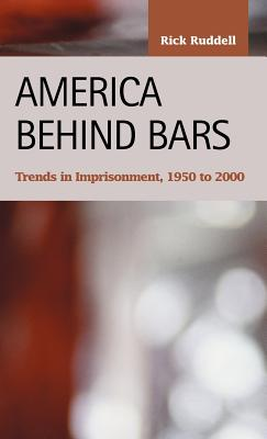 America Behind Bars: Trends in Imprisonment, 1950 to 2000 - Ruddell, Rick