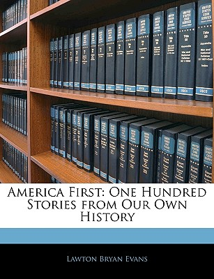 America First: One Hundred Stories from Our Own History - Evans, Lawton Bryan