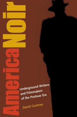 America Noir: Underground Writers and Filmmakers of the Postwar Era - Cochran
