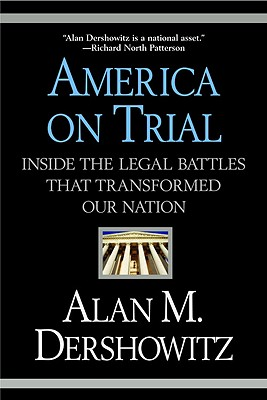 America on Trial: Inside the Legal Battles That Transformed Our Nation - Dershowitz, Alan M