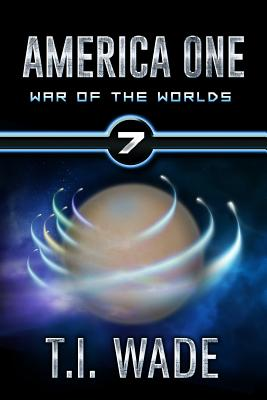 America One - War of the Worlds (Book 7) - Wade, T I