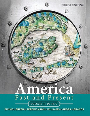 America Past and Present, Volume 1: To 1877 - Divine, Robert A, Professor, and Breen, T H, and Fredrickson, George M