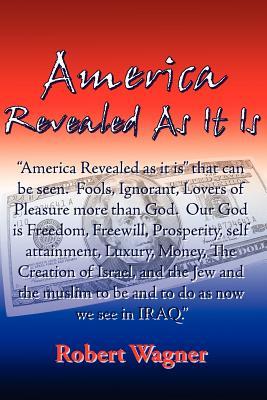 America Revealed As It Is - Wagner, Robert
