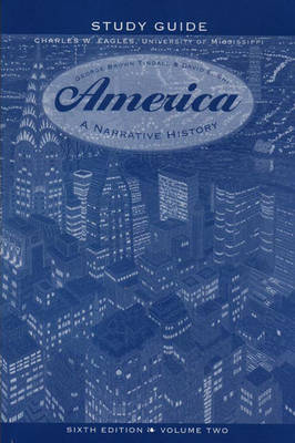 America: Study Guide v.2: A Narrative History - Tindall, George Brown, and Eagles, Charles W. (Revised by), and Shi, David E. (Revised by)
