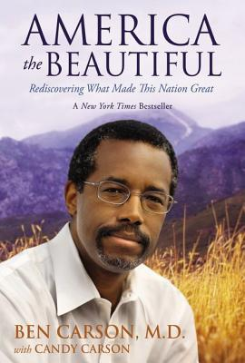 America the Beautiful: Rediscovering What Made This Nation Great - Carson, Ben