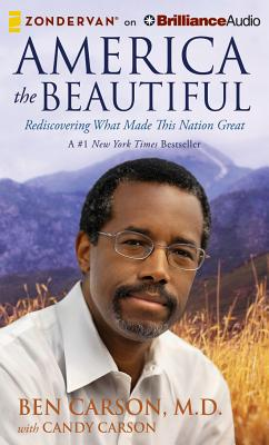 America the Beautiful: Rediscovering What Made This Nation Great - Carson, Ben, MD, and Carson, Candy, and Hirsch, Brandon (Read by)