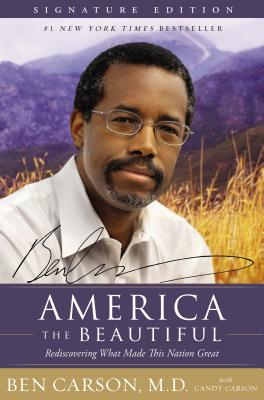 America the Beautiful Signature Edition: Rediscovering What Made This Nation Great - Carson, Ben, MD