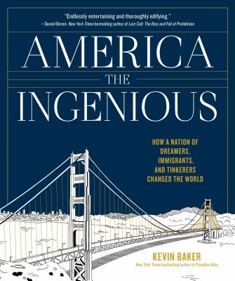 America the Ingenious: How a Nation of Dreamers, Immigrants, and Tinkerers Changed the World - Baker, Kevin