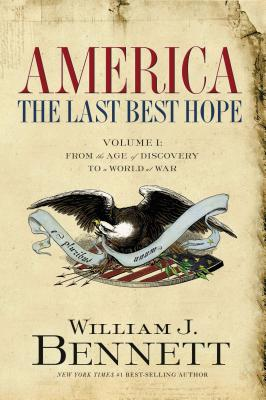America: The Last Best Hope (Volume I): From the Age of Discovery to a World at War - Bennett, William J, Dr.