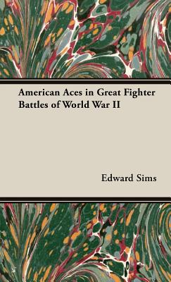 American Aces in Great Fighter Battles of World War II - Sims, Edward