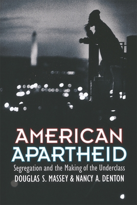 American Apartheid: Segregation and the Making of the Underclass - Massey, Douglas S, and Denton, Nancy A