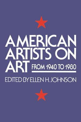 American Artists on Art: From 1940 to 1980 - Johnson, Ellen H (Editor), and Editors (Editor)