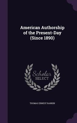 American Authorship of the Present-Day (Since 1890) - Rankin, Thomas Ernest