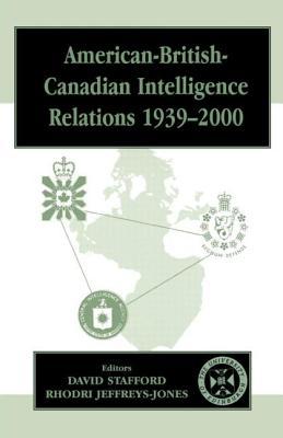 American-British-Canadian Intelligence Relations 1939-2000 - Stafford, David (Editor), and Jeffreys-Jones, Rhodri (Editor)