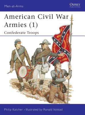 American Civil War Armies (1): Confederate Troops - Katcher, Philip