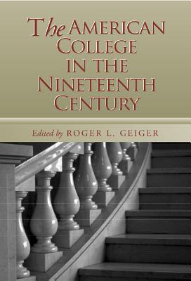 American College in the Nineteenth Century - Geiger, Roger L (Editor)