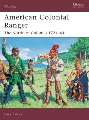 American Colonial Ranger: The Northern Colonies 1724-65 -
