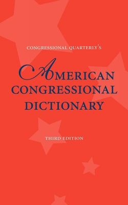 American Congressional Dictionary, 3D Edition - Kravitz, Walter, and Cq Press (Editor)