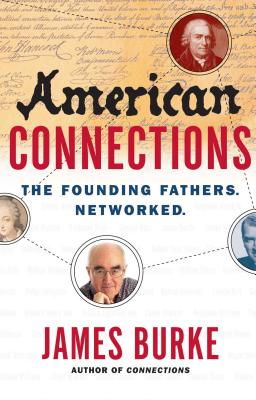 American Connections: The Founding Fathers. Networked. - Burke, James