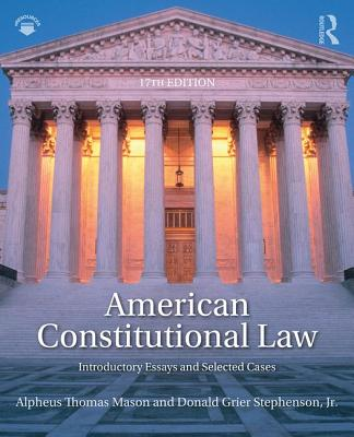 American Constitutional Law: Introductory Essays and Selected Cases - Mason, Alpheus Thomas, and Stephenson, Donald Grier