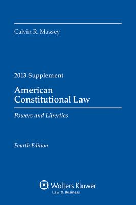 American Constitutional Law: Powers and Liberties 2013 Supplement - Massey, Calvin R, Professor