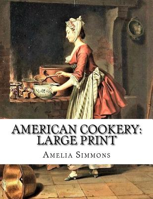 American Cookery: Large Print - Simmons, Amelia