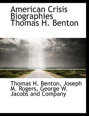 American Crisis Biographies Thomas H. Benton - Benton, Thomas H, and Rogers, Joseph M, and George W Jacobs and Company, W Jacobs and Company (Creator)