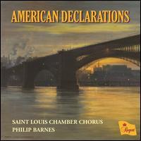 American Declarations - Saint Louis Chamber Chorus (choir, chorus); Philip Barnes (conductor)