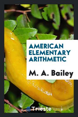 American Elementary Arithmetic - Bailey, M A