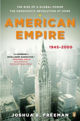 American Empire: The Rise of a Global Power, the Democratic Revolution at Home, 1945-2000 - Freeman, Joshua, and Foner, Eric (Editor)