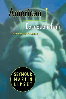 American Exceptionalism: A Double-Edged Sword - Lipset, Seymour Martin, Professor, PH.D.